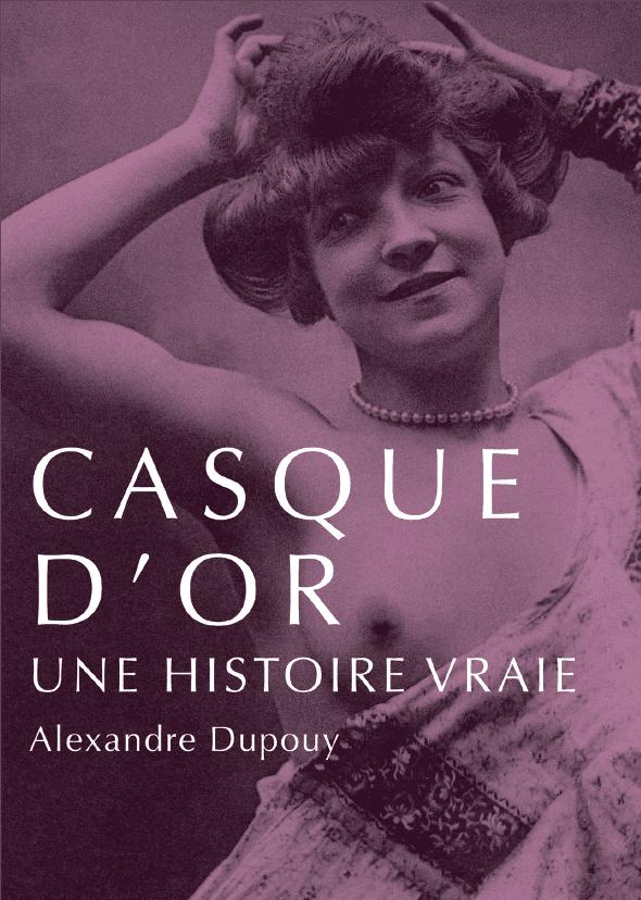 Une histoire vraie de Casque d'Or, gang des Apaches Paris 11e, Paris belle époque, Alexandre Dupouy, prostitution